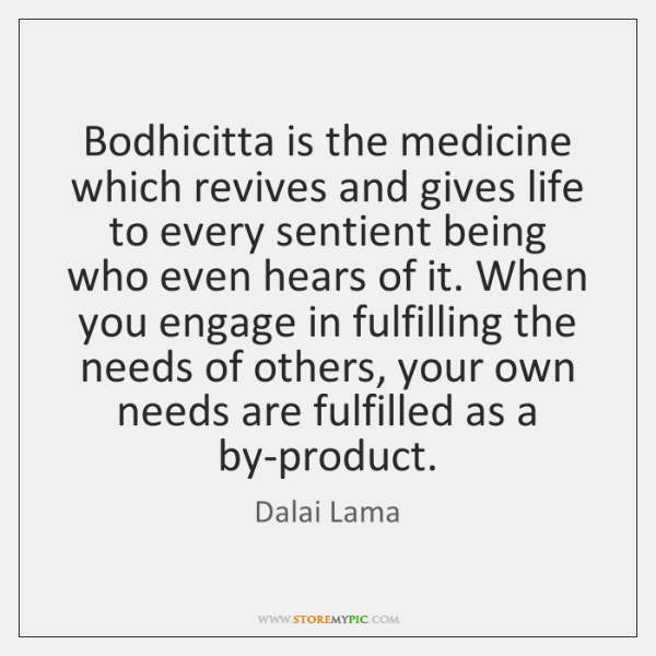 Bodhicitta is the medicine which revives and gives life to every sentient ...