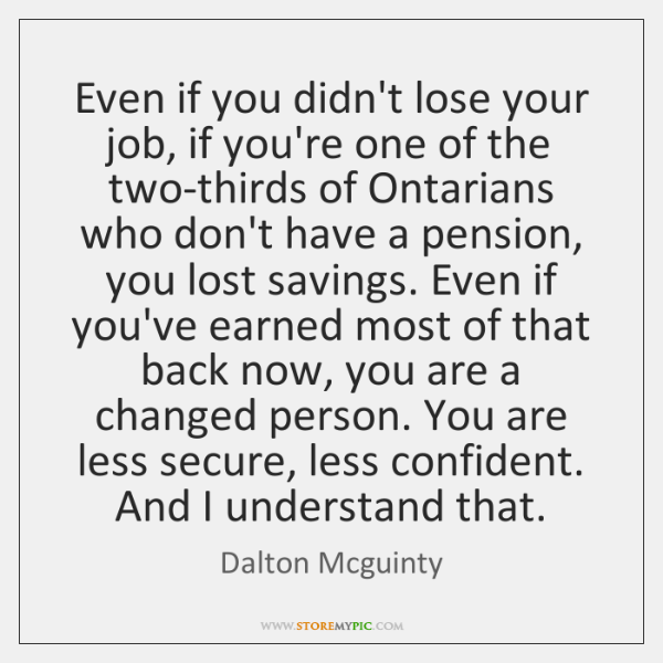 Even if you didn't lose your job, if you're one of the ...