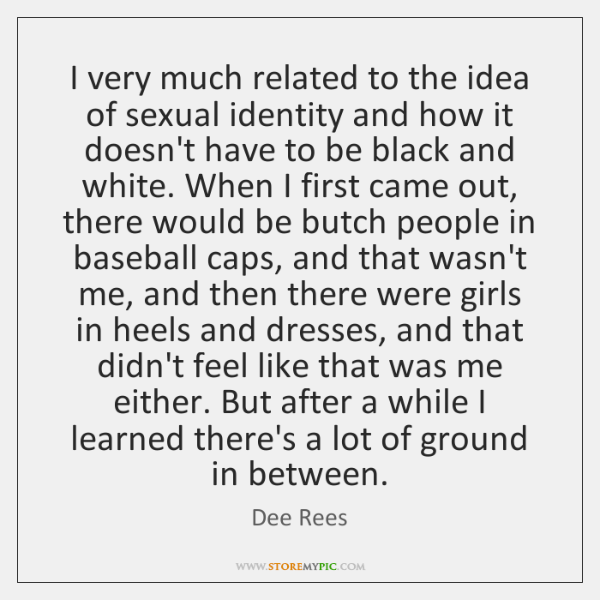 I very much related to the idea of sexual identity and how ...