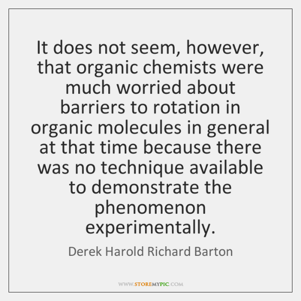 It does not seem, however, that organic chemists were much worried about ...