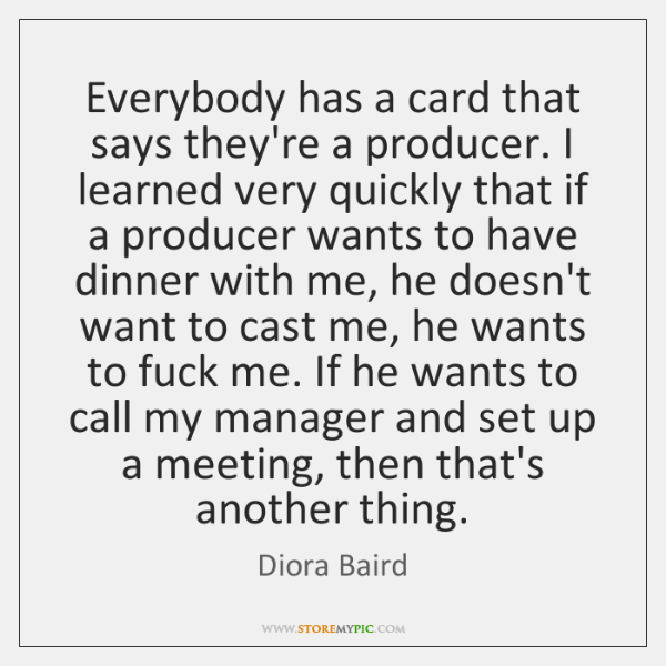 Everybody has a card that says they're a producer. I learned very ...