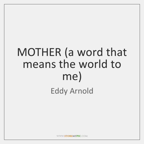 MOTHER (a word that means the world to me)