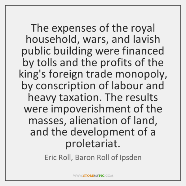 The expenses of the royal household, wars, and lavish public building were ...