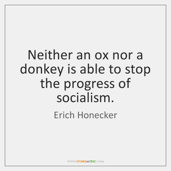 Neither an ox nor a donkey is able to stop the progress ...
