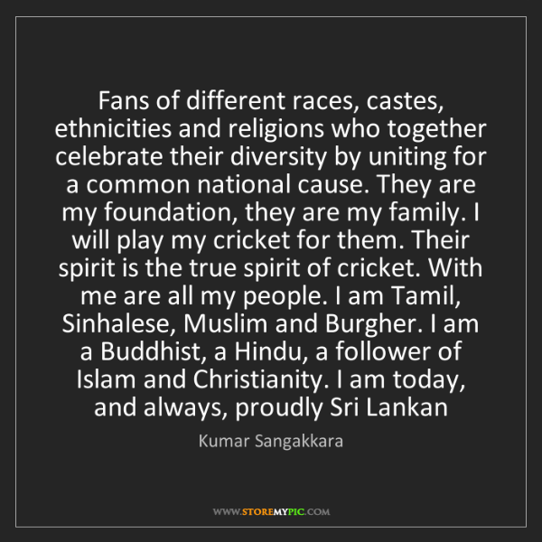 Kumar Sangakkara: Fans of different races, castes, ethnicities and religions...