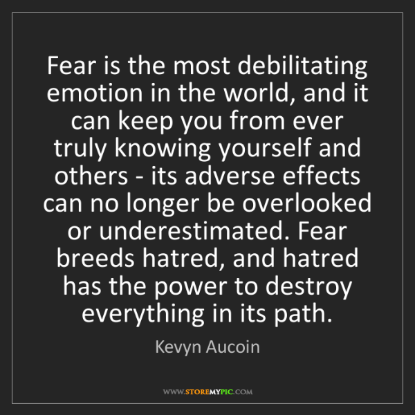 Kevyn Aucoin: Fear is the most debilitating emotion in the world, and...