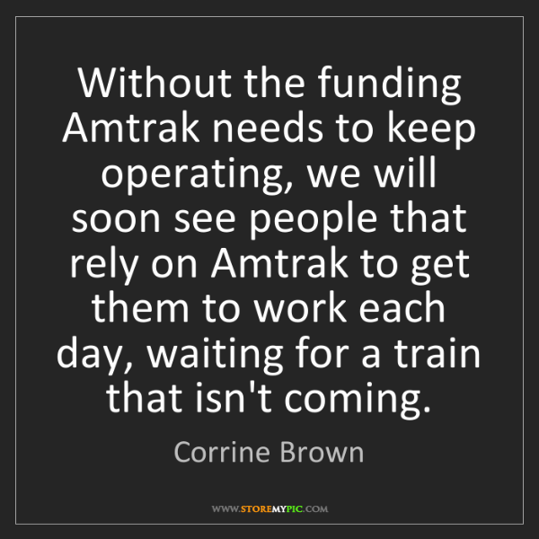 Corrine Brown: Without the funding Amtrak needs to keep operating, we...