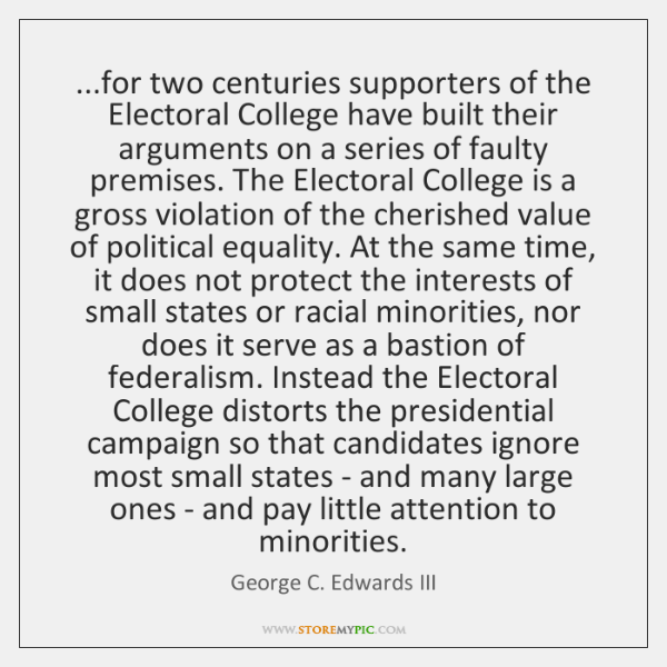 ...for two centuries supporters of the Electoral College have built their arguments ...