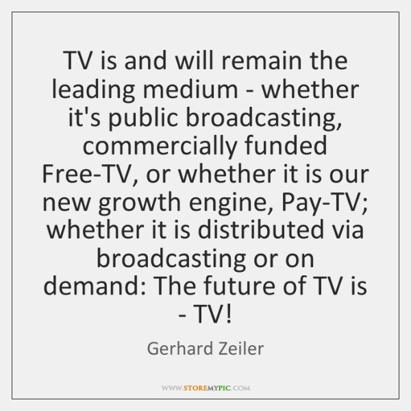 TV is and will remain the leading medium - whether it's public ...