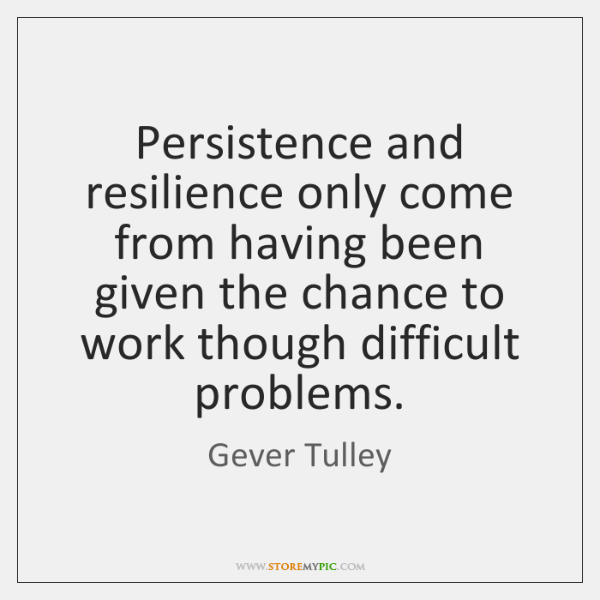 Persistence and resilience only come from having been given the chance to ...