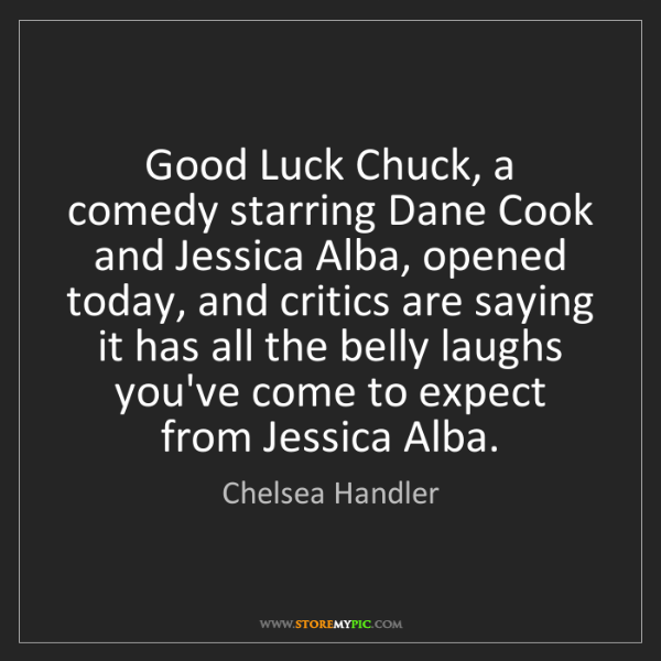 Chelsea Handler: Good Luck Chuck, a comedy starring Dane Cook and Jessica...
