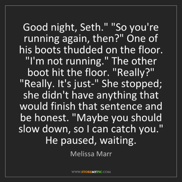 """Melissa Marr: Good night, Seth."""" """"So you're running again, then?"""" One..."""