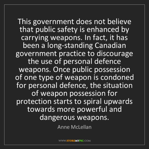 Anne McLellan: This government does not believe that public safety is...