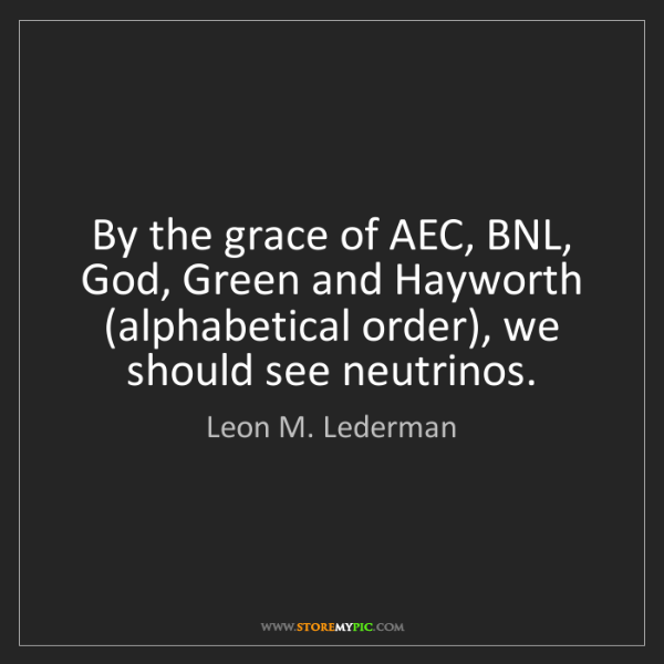 Leon M. Lederman: By the grace of AEC, BNL, God, Green and Hayworth (alphabetical...