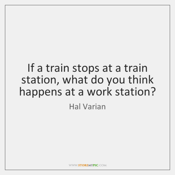 If a train stops at a train station, what do you think ...