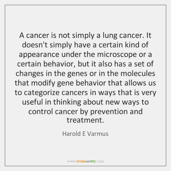A cancer is not simply a lung cancer. It doesn't simply have ...