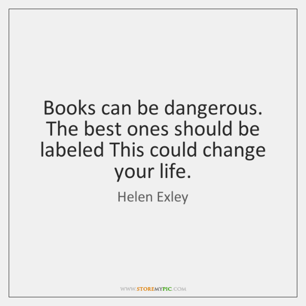 Books can be dangerous. The best ones should be labeled This could ...