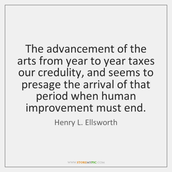 The advancement of the arts from year to year taxes our credulity, ...