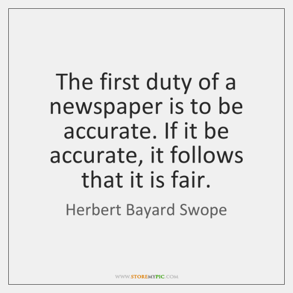 The first duty of a newspaper is to be accurate. If it ...