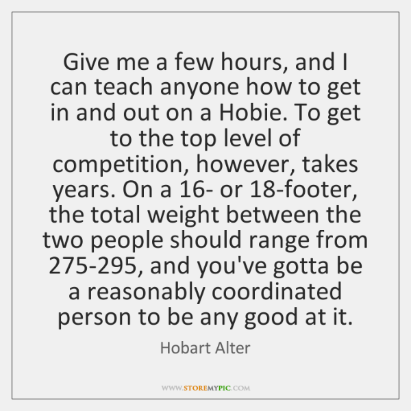 Give me a few hours, and I can teach anyone how to ...