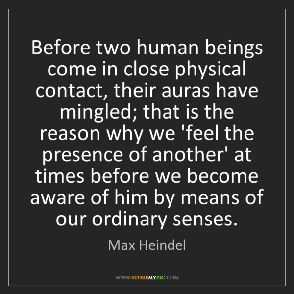 Max Heindel: Before two human beings come in close physical contact,...