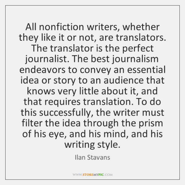 All nonfiction writers, whether they like it or not, are translators. The ...