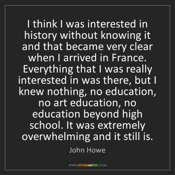 John Howe: I think I was interested in history without knowing it...
