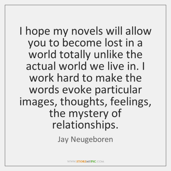 I hope my novels will allow you to become lost in a ...