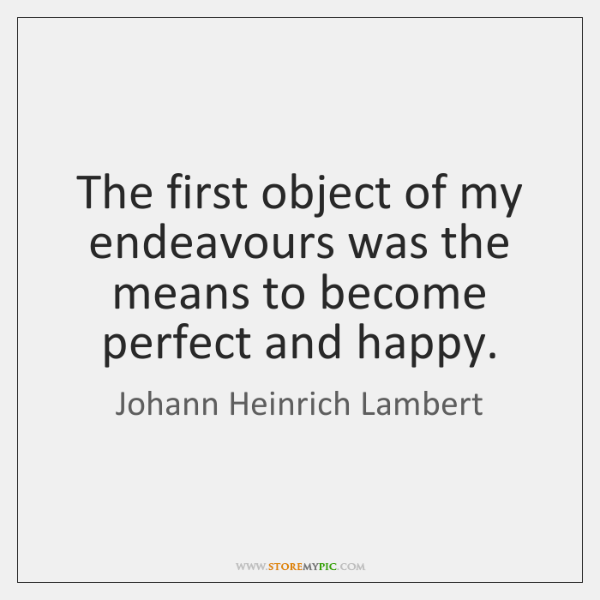 The first object of my endeavours was the means to become perfect ...