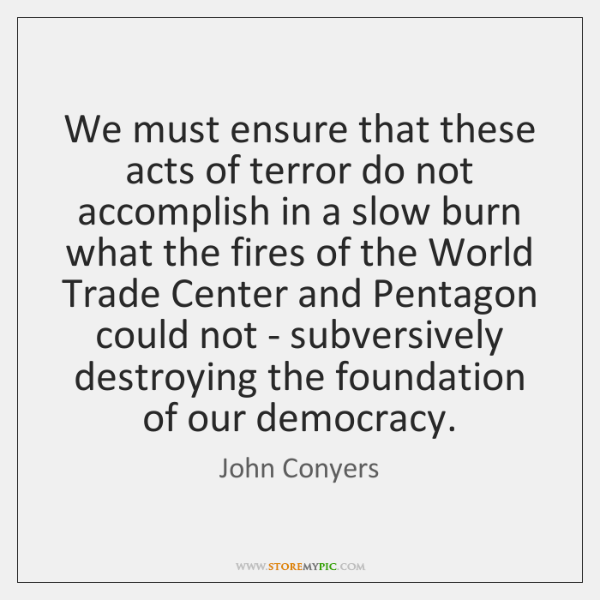 We must ensure that these acts of terror do not accomplish in ...