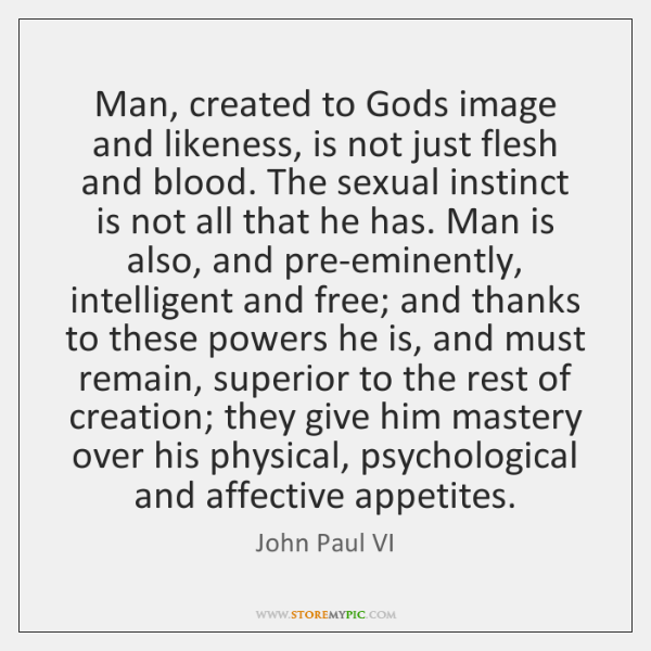 Man, created to Gods image and likeness, is not just flesh and ...
