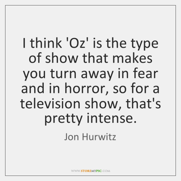 I think 'Oz' is the type of show that makes you turn ...