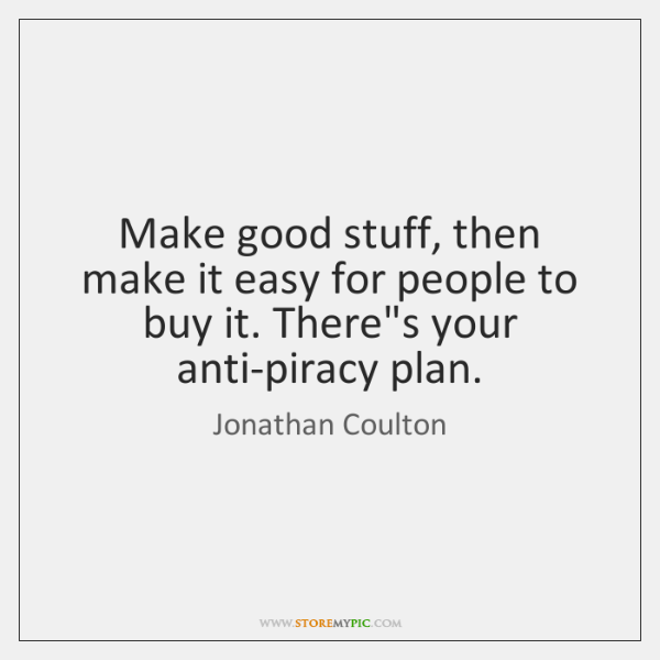 Make good stuff, then make it easy for people to buy it. ...