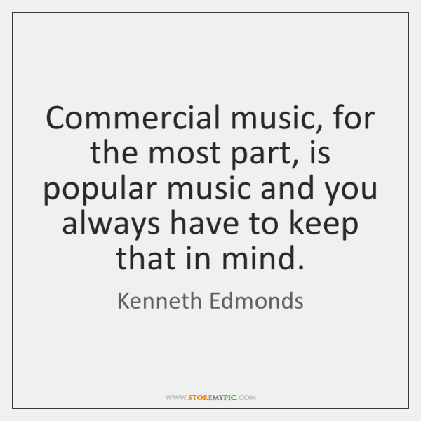 Commercial music, for the most part, is popular music and you always ...