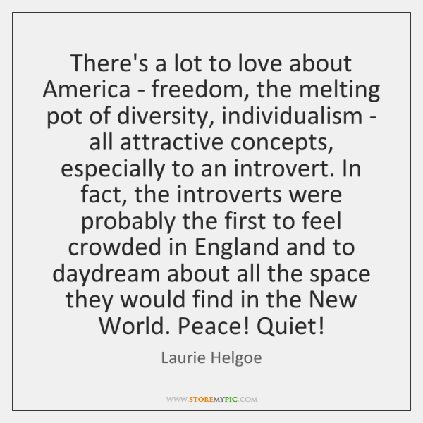 There's a lot to love about America - freedom, the melting pot ...
