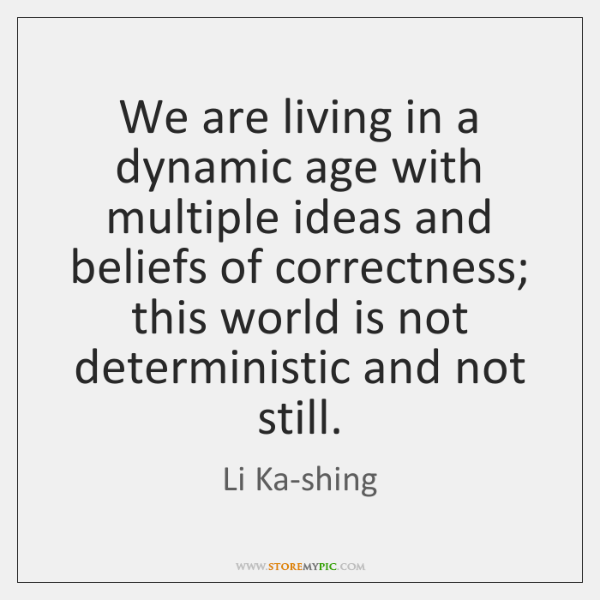 We are living in a dynamic age with multiple ideas and beliefs ...