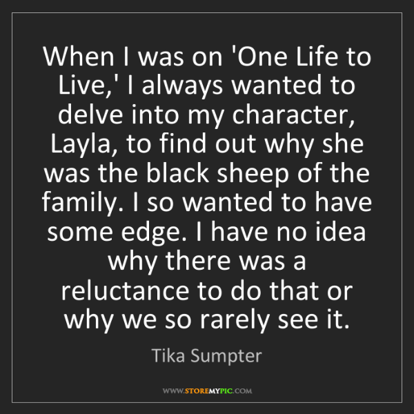 Tika Sumpter: When I was on 'One Life to Live,' I always wanted to...
