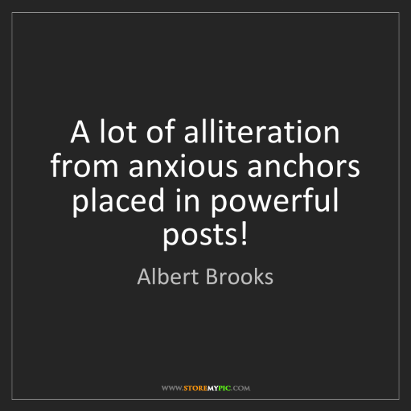 Albert Brooks: A lot of alliteration from anxious anchors placed in...
