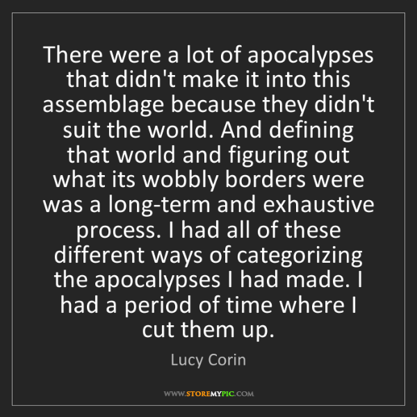 Lucy Corin: There were a lot of apocalypses that didn't make it into...