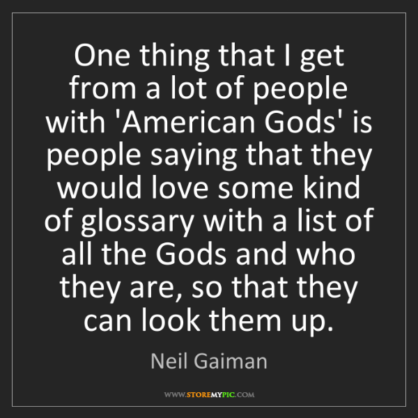 Neil Gaiman: One thing that I get from a lot of people with 'American...