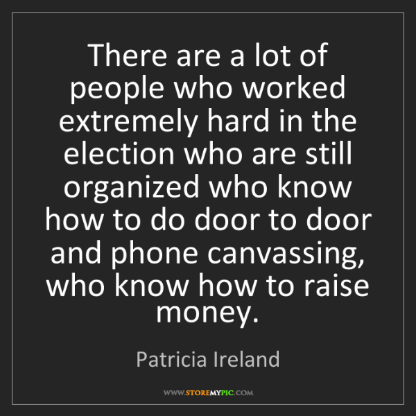 Patricia Ireland: There are a lot of people who worked extremely hard in...