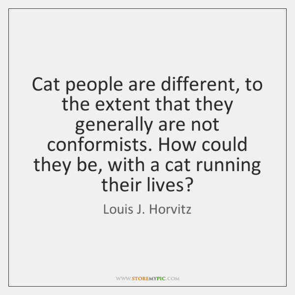 Cat people are different, to the extent that they generally are not ...
