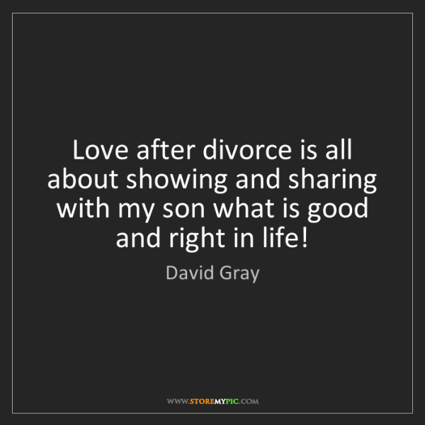 David Gray: Love after divorce is all about showing and sharing with...