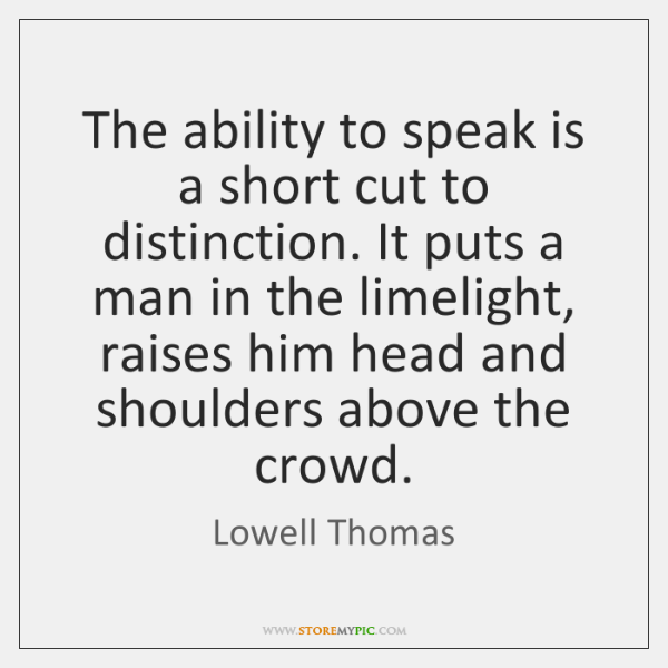 The ability to speak is a short cut to distinction. It puts ...