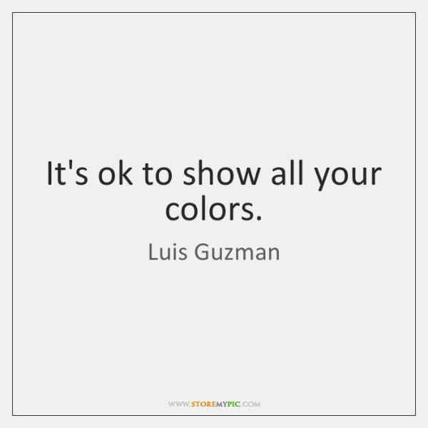 It's ok to show all your colors.