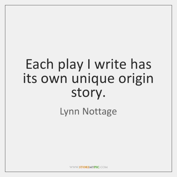 Each play I write has its own unique origin story.