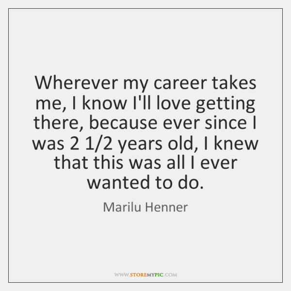 Wherever my career takes me, I know I'll love getting there, because ...