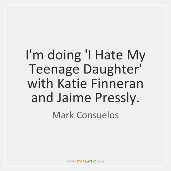 I'm doing 'I Hate My Teenage Daughter' with Katie Finneran and Jaime ...