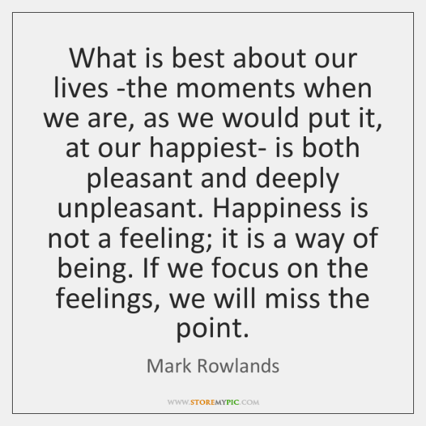What is best about our lives -the moments when we are, as ...