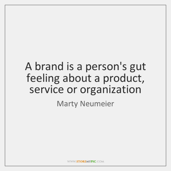 A brand is a person's gut feeling about a product, service or ...